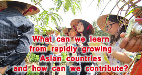 What can We learn from rapidly growing Asian countries and how can we contribute?